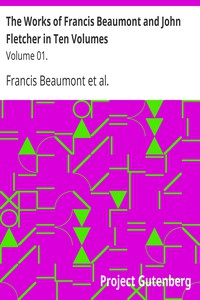 The Works of Francis Beaumont and John Fletcher in Ten Volumes: Volume 01.