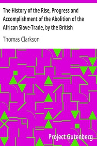 The History of the Rise, Progress and Accomplishment of the Abolition of the African Slave-Trade, by the British Parliament (1839)