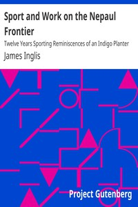 Sport and Work on the Nepaul FrontierTwelve Years Sporting Reminiscences of an Indigo Planter