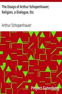 Cover of The Essays of Arthur Schopenhauer; Religion, a Dialogue, Etc.