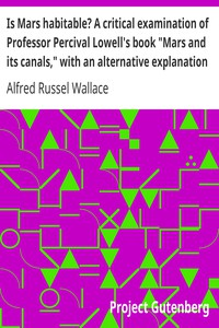 "Is Mars habitable? A critical examination of Professor Percival Lowell's book ""Mars and its canals,"" with an alternative explanation"