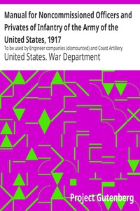 Cover of Manual for Noncommissioned Officers and Privates of Infantry of the Army of the United States, 1917 To be used by Engineer companies (dismounted) and Coast Artillery companies for Infantry instruction and training