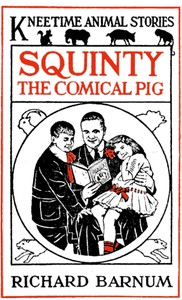 Squinty the Comical Pig: His Many Adventures