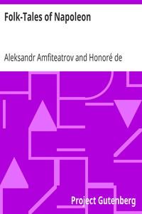 Folk-Tales of Napoleon Napoleonder from the Russian; The Napoleon of the People from the French of Honoré De Balzac