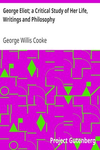 George Eliot; a Critical Study of Her Life, Writings and Philosophy
