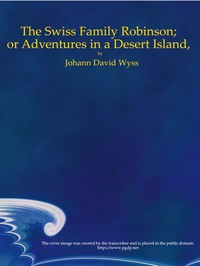 Cover of The Swiss Family Robinson; or Adventures in a Desert Island