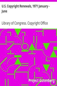 U.S. Copyright Renewals, 1971 January - June