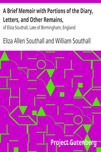 Cover of A Brief Memoir with Portions of the Diary, Letters, and Other Remains,of Eliza Southall, Late of Birmingham, England