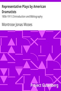 Representative Plays by American Dramatists: 1856-1911:Introduction and Bibliography