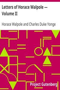 Letters of Horace Walpole — Volume II