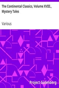 Cover of The Continental Classics, Volume XVIII., Mystery TalesIncluding Stories by Feodor Mikhailovitch Dostoyevsky, Jörgen WilhelmBergsöe and Bernhard Severin Ingemann