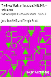 The Prose Works of Jonathan Swift, D.D. — Volume 03 Swift's Writings on Religion and the Church — Volume 1