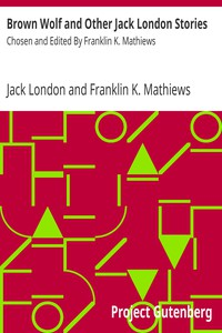 Cover of Brown Wolf and Other Jack London StoriesChosen and Edited By Franklin K. Mathiews