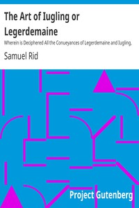 Cover of The Art of Iugling or Legerdemaine Wherein is Deciphered All the Conueyances of Legerdemaine and Iugling, How They Are Effected, and Wherin They Chiefly Consist; Cautions to Beware of Cheating at Cardes and Dice, the Detection of the Beggerly Art of Alcumistry, and the Foppery of Foolish Cousoning Charmes, All Tending to Mirth and Recreation, Especially for Those That Desire to Haue the Insight and Priuate Practise Thereof