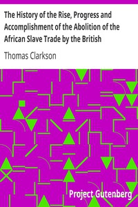 Cover of The History of the Rise, Progress and Accomplishment of the Abolition of the African Slave Trade by the British Parliament (1808), Volume I
