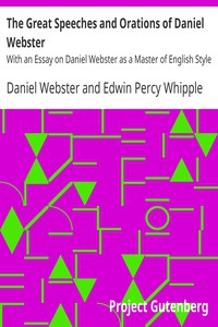 Cover of The Great Speeches and Orations of Daniel Webster With an Essay on Daniel Webster as a Master of English Style