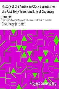 Cover of History of the American Clock Business for the Past Sixty Years, and Life of Chauncey Jerome Barnum's Connection with the Yankee Clock Business