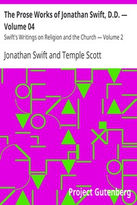The Prose Works of Jonathan Swift, D.D. — Volume 04 Swift's Writings on Religion and the Church — Volume 2