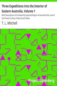 Cover of Three Expeditions into the Interior of Eastern Australia, Volume 1 With Descriptions of the Recently Explored Region of Australia Felix, and of the Present Colony of New South Wales