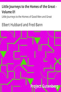 Cover of Little Journeys to the Homes of the Great - Volume 01 Little Journeys to the Homes of Good Men and Great