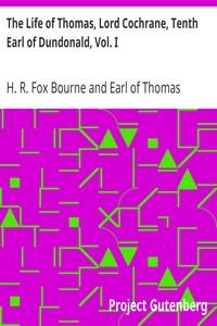The Life of Thomas, Lord Cochrane, Tenth Earl of Dundonald, Vol. I