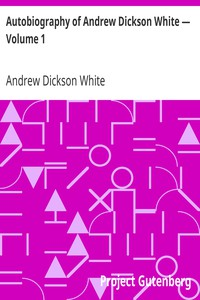 Autobiography of Andrew Dickson White — Volume 1