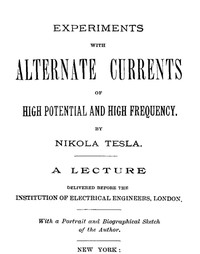 Cover of Experiments with Alternate Currents of High Potential and High Frequency A Lecture Delivered before the Institution of Electrical Engineers, London
