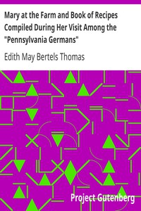 """Mary at the Farm and Book of Recipes Compiled During Her Visit Among the """"Pennsylvania Germans"""""""