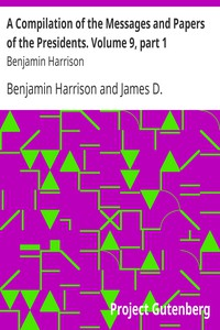 A Compilation of the Messages and Papers of the Presidents. Volume 9, part 1: Benjamin Harrison