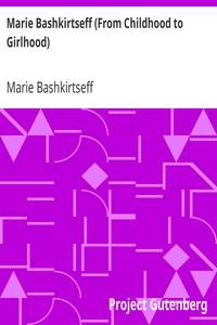 Marie Bashkirtseff (From Childhood to Girlhood)