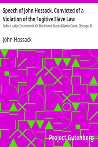 Cover of Speech of John Hossack, Convicted of a Violation of the Fugitive Slave LawBefore Judge Drummond, Of The United States District Court, Chicago, Ill.