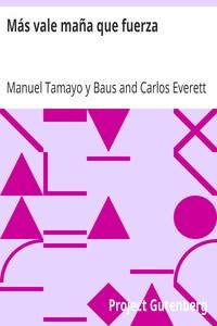 Cover of Más vale maña que fuerza Proverbio en un acto; with notes, exercises, and vocabulary