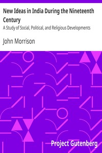 New Ideas in India During the Nineteenth CenturyA Study of Social, Political, and Religious Developments
