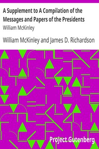 A Supplement to A Compilation of the Messages and Papers of the Presidents: William McKinley