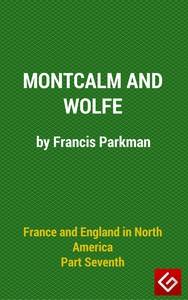 Cover of France and England in North America, Part VI : Montcalm and Wolfe