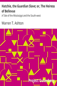 Hatchie, the Guardian Slave; or, The Heiress of Bellevue A Tale of the Mississippi and the South-west