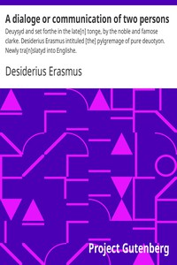 Cover of A dialoge or communication of two persons Deuysyd and set forthe in the late[n] tonge, by the noble and famose clarke. Desiderius Erasmus intituled [the] pylgremage of pure deuotyon. Newly tra[n]slatyd into Englishe.
