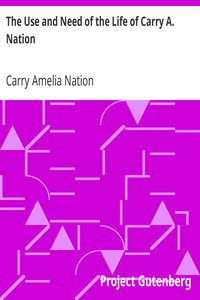 Cover of The Use and Need of the Life of Carry A. Nation