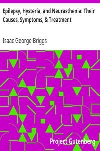 Cover of Epilepsy, Hysteria, and Neurasthenia: Their Causes, Symptoms, & Treatment