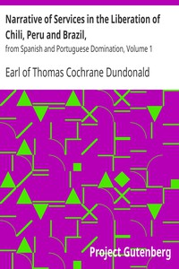 Narrative of Services in the Liberation of Chili, Peru and Brazil,from Spanish and Portuguese Domination, Volume 1
