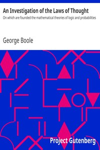 An Investigation of the Laws of Thought On which are founded the mathematical theories of logic and probabilities