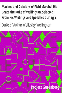 Cover of Maxims and Opinions of Field-Marshal His Grace the Duke of Wellington, Selected From His Writings and Speeches During a Public Life of More Than Half a Century