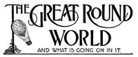 The Great Round World and What Is Going On In It, Vol. 1, No. 15, February 18, 1897A Weekly Magazine for Boys and Girls