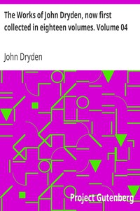 The Works of John Dryden, now first collected in eighteen volumes. Volume 04