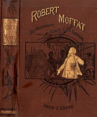 Robert MoffatThe Missionary Hero of Kuruman