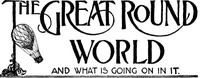 Cover of The Great Round World And What Is Going On In It, Vol. 1, No. 22, April 8, 1897A Weekly Magazine for Boys and Girls