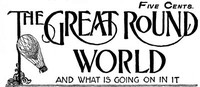 Cover of The Great Round World And What Is Going On In It, Vol. 1. No. 23, April 15, 1897A Weekly Magazine for Boys and Girls