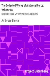 Cover of The Collected Works of Ambrose Bierce, Volume 8 Negligible Tales, On With the Dance, Epigrams