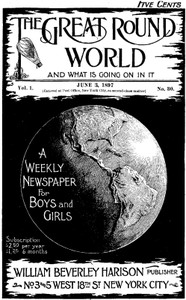 The Great Round World and What Is Going On In It, Vol. 1, No. 30, June 3, 1897A Weekly Magazine for Boys and Girls