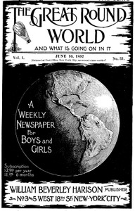 The Great Round World and What Is Going On In It, Vol. 1, No. 31, June 10, 1897A Weekly Magazine for Boys and Girls